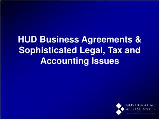HUD Business Agreements  Sophisticated Legal, Tax and Accounting Issues