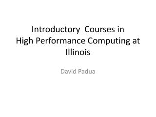Introductory  Courses in         High Performance Computing at Illinois