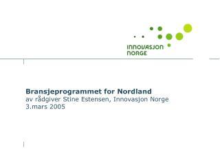 Bransjeprogrammet for Nordland av rådgiver Stine Estensen, Innovasjon Norge 3.mars 2005