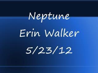 Neptune Erin Walker 5/23/12