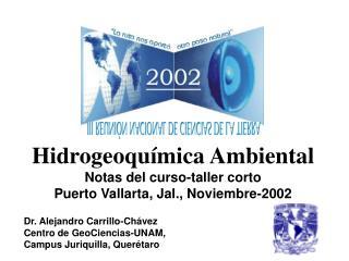 Hidrogeoquímica Ambiental Notas del curso-taller corto Puerto Vallarta, Jal., Noviembre-2002