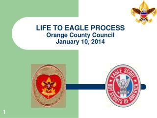 LIFE TO EAGLE PROCESS Orange County Council January 10, 2014