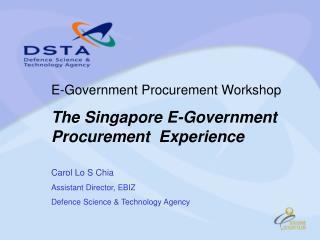 E-Government Procurement Workshop The Singapore E-Government Procurement  Experience   Carol Lo S Chia Assistant Directo