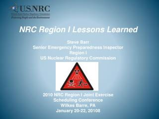 NRC Region I Lessons Learned Steve Barr Senior Emergency Preparedness Inspector  Region I