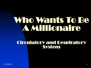 Who Wants To Be A Millionaire  Circulatory and Respiratory System