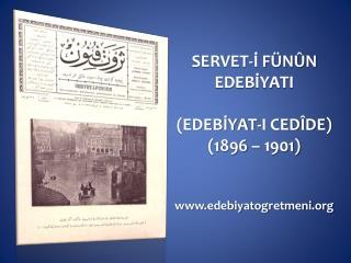 SERVET-? F�N�N EDEB?YATI (EDEB?YAT-I CED�DE) (1896 � 1901) edebiyatogretmeni