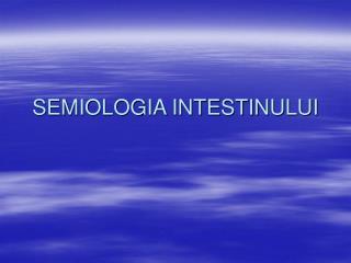 SEMIOLOGIA INTESTINULUI