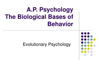 A.P. Psychology The Biological Bases of Behavior