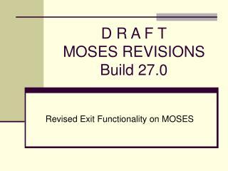 D R A F T MOSES REVISIONS Build 27.0
