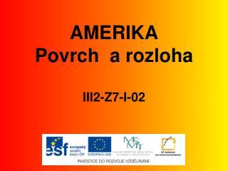 AMERIKA Povrch  a rozloha III2-Z7-I-02