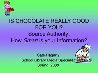 IS CHOCOLATE REALLY GOOD FOR YOU? Source Authority: How  Smart  is your Information?