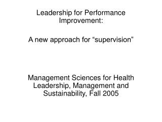Leadership for Performance Improvement:   A new approach for  supervision     Management Sciences for Health Leadership,