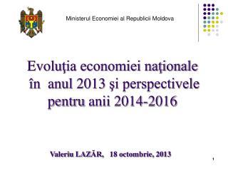 Evolu ţia economiei naţionale  în  anul 201 3  şi perspectivele pentru  anii  201 4-2016