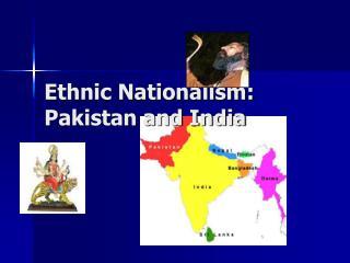 Ethnic Nationalism: Pakistan and India