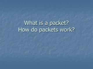 What is a packet?  How do packets work?