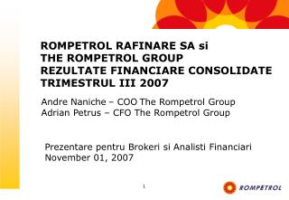 Andre Naniche � COO The Rompetrol Group   Adrian Petrus � CFO The Rompetrol Group