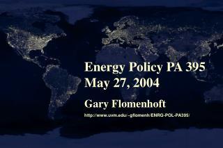 Energy Policy PA 395 May 27, 2004 Gary Flomenhoft uvm/~gflomenh/ENRG-POL-PA395/