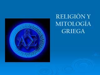 RELIGIÓN Y MITOLOGÍA GRIEGA