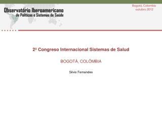 2º Congreso Internacional Sistemas de Salud BOGOTÁ, COLÔMBIA Silvio Fernandes