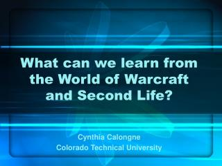 What can we learn from the World of Warcraft and Second Life?