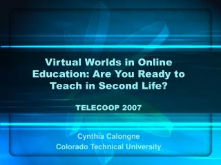 Virtual Worlds in Online Education: Are You Ready to Teach in Second Life? TELECOOP 2007