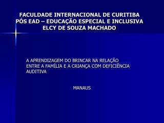 FACULDADE INTERNACIONAL DE CURITIBA PÓS EAD – EDUCAÇÃO ESPECIAL E INCLUSIVA ELCY DE SOUZA MACHADO