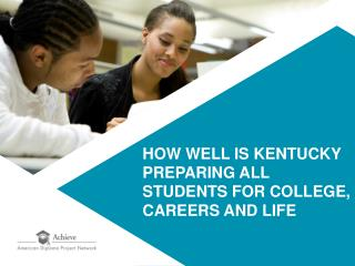 HOW WELL IS KENTUCKY PREPARING ALL  STUDENTS FOR COLLEGE,  CAREERS AND LIFE