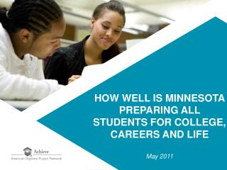 HOW WELL IS MINNESOTA PREPARING ALL STUDENTS FOR COLLEGE, CAREERS AND LIFE May 2011