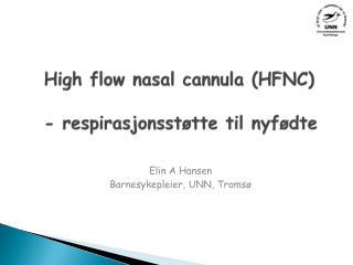 High flow  nasal  cannula  (HFNC)  - respirasjonsst�tte til nyf�dte