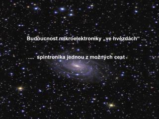 """Budoucnost mikroelektroniky """"ve hvězdách""""  …"""