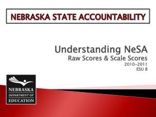 Understanding  NeSA Raw Scores & Scale Scores 2010-2011 ESU  8