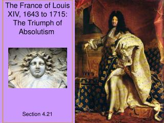 The France of Louis XIV, 1643 to 1715:  The Triumph of Absolutism�  Section 4.21
