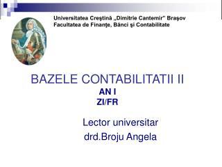 BAZELE CONTABILITATII II AN I  ZI/FR