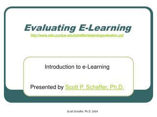 Evaluating E-Learning edci.purdue/schaffer/elearningevaluation