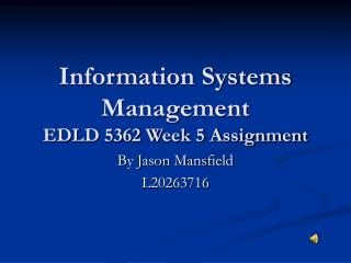 Information Systems Management EDLD 5362 Week 5 Assignment