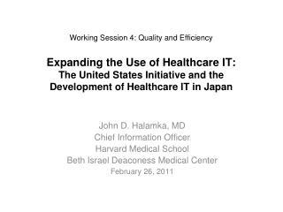 John D. Halamka, MD Chief Information Officer Harvard Medical School