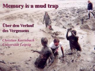 Memory is a mud trap