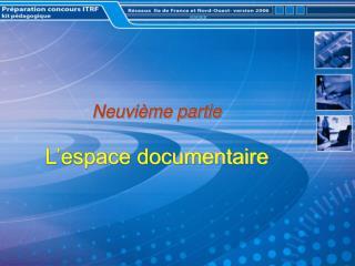 Neuvième partie L'espace documentaire