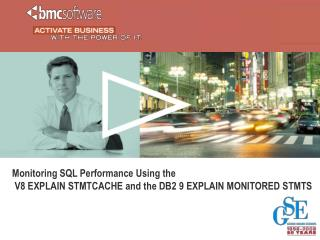 Monitoring SQL Performance Using the   V8 EXPLAIN STMTCACHE and the DB2 9 EXPLAIN MONITORED STMTS