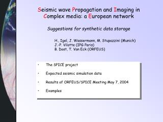 The SPICE project Expected seismic simulation data Results of ORFEUS/SPICE Meeting May 7, 2004