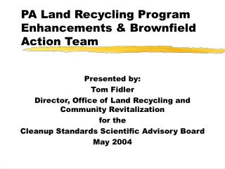 PA Land Recycling Program Enhancements  Brownfield Action Team
