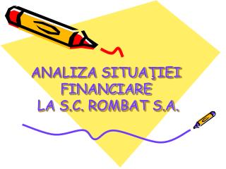 ANALIZA SITUA Ţ IEI FINANCIARE  LA  S.C. ROMBAT S.A.