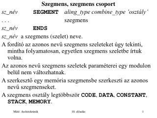 Szegmens, szegmens csoport sz_név SEGMENT aling_type combine_type 'osztály' . . . szegmens