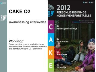 CAKE Q2 Awareness og etterlevelse Workshop: Denne gang ber vi om at resultet fra denne