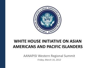 WHITE HOUSE INITIATIVE ON ASIAN AMERICANS AND PACIFIC ISLANDERS