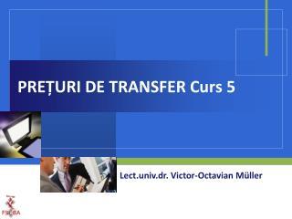 PREȚURI DE TRANSFER Curs 5