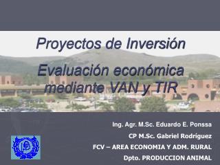 Ing. Agr. M.Sc. Eduardo E. Ponssa CP M.Sc. Gabriel Rodríguez FCV – AREA ECONOMIA Y ADM. RURAL