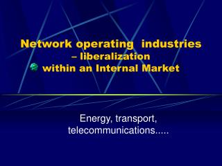 Network operating  industries  – liberalization  within an I nternal  M arket