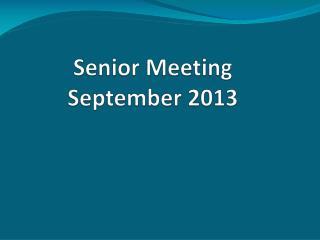 Senior Meeting September 2013