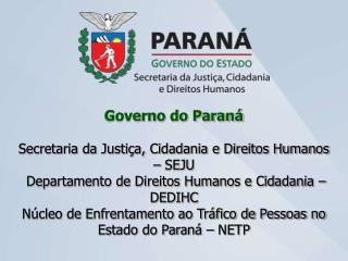 Governo do Paraná Secretaria da Justiça, Cidadania e Direitos Humanos – SEJU